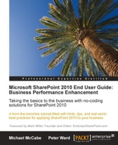Microsoft SharePoint 2010 End User Guide: Business Performance Enhancement