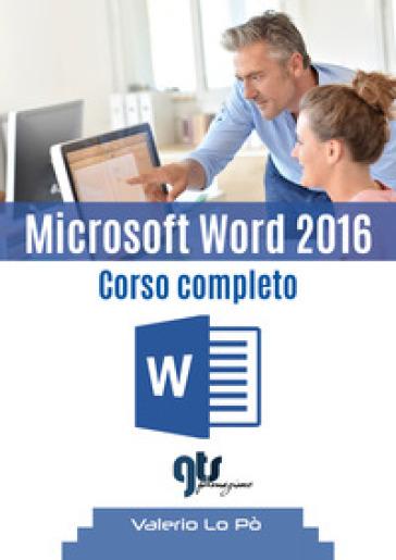 Microsoft Word 2016. Corso completo - Valerio Lo Pò |
