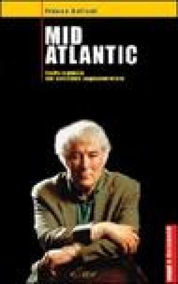 Mid Atlantic. Teatro e poesia nel Novecento angloamericano - Franco Buffoni |
