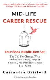 Mid-Life Career Rescue Series Box Set (Books 1-4):The Call For Change, What Makes You Happy, Employ Yourself, Job Search Strategies That Work