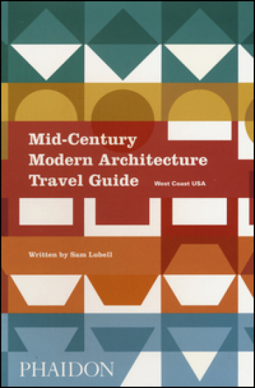Mid-century modern architecture travel guide. West Coast USA - Sam Lubell | Rochesterscifianimecon.com
