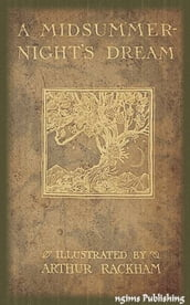 A Midsummer Night s Dream (Illustrated by Arthur Rackham + Audiobook Download Link + Active TOC)
