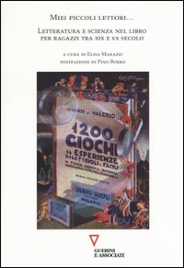 Miei piccoli lettori... Letteratura e scienza nel libro per ragazzi tra XIX e XX Secolo - E. Marazzi pdf epub