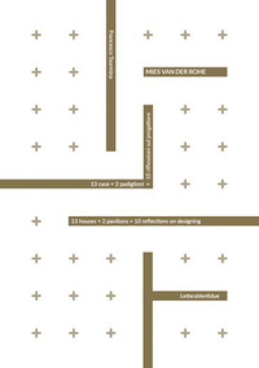 Mies van der Rohe. 13 case + 2 padiglioni = 10 riflessioni sul progettare. Ediz. italiana e inglese - Francesco Taormina pdf epub