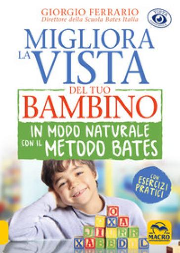 Migliora la vista del tuo bambino in modo naturale con il metodo Bates - Giorgio Ferrario | Jonathanterrington.com