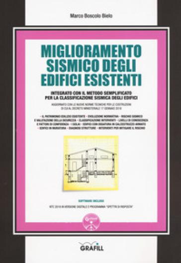 Miglioramento sismico degli edifici esistenti. Integrato con il metodo semplificato per la classificazione sismica degli edifici. Con software - Marco Boscolo Bielo |