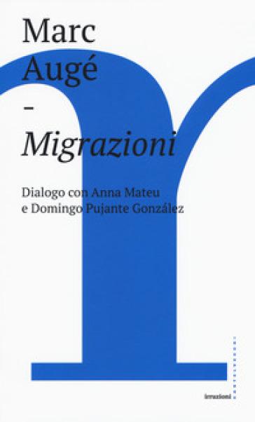 Migrazioni. Dialogo con Anna Mateu e Domingo Pujante Gonzalez - Marc Augé |