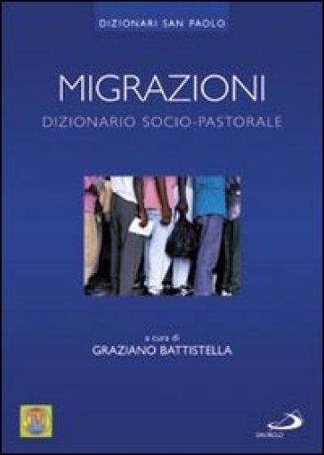 Migrazioni. Dizionario socio-pastorale - G. Battistella |