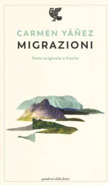 Migrazioni. Testo spagnolo a fronte. Ediz. bilingue - Carmen Yanez |