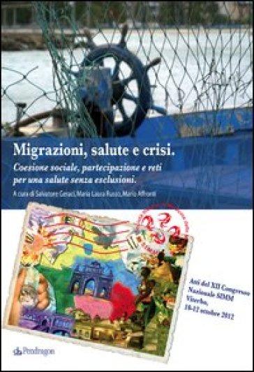 Migrazioni, salute, crisi. Coesione sociale, partecipazione e reti per una salute senza esclusioni - C. Martone |