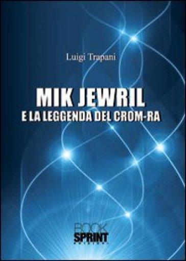 Mik Jewril e la leggenda del crom-ra - Luigi Trapani | Kritjur.org