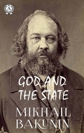 Mikhail Bakunin - God and the State