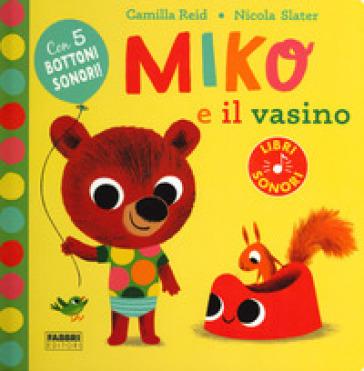 Miko e il vasino. Ediz. a colori - Camilla Reid | Ericsfund.org