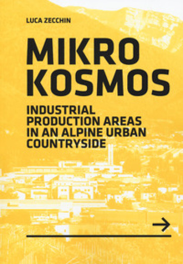 Mikrokosmos. Industrial production areas in an alpine urban countryside - Luca Zecchin   Jonathanterrington.com