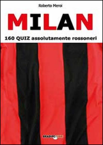 Milan. 160 quiz assolutamente rossoneri - Roberto Meroi | Thecosgala.com