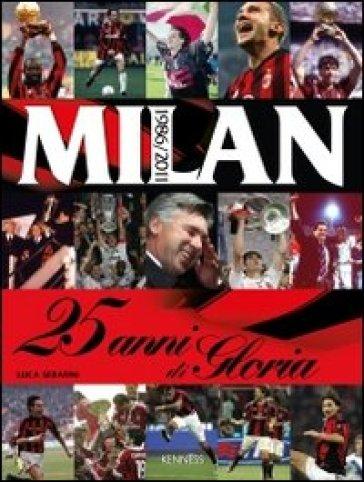 Milan. 25 anni di gloria. 1986-2011. Ediz. illustrata - Luca Serafini | Thecosgala.com