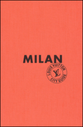 Milan. Louis Vuitton City Guide. Ediz. inglese