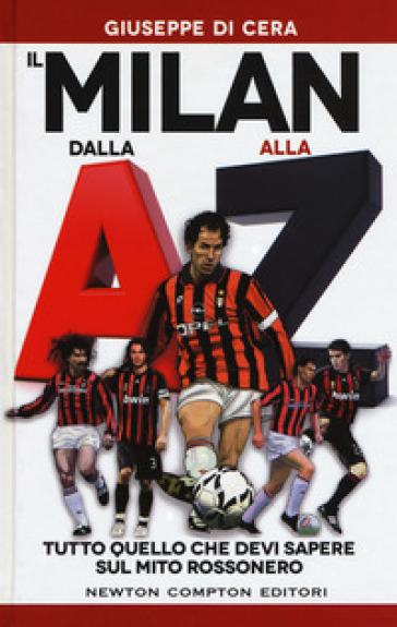 Il Milan dalla A alla Z. Tutto quello che devi sapere sul mito rossonero - Giuseppe Di Cera | Jonathanterrington.com