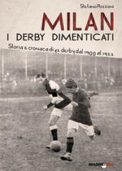 Milan. I derby dimenticati. Storia e cronaca di 42 derby dal 1900 al 1922