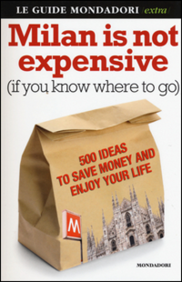 Milan is not expensive (if you know where to go). 500 ideas to save money and enjoy your life - Ginevra Menani De Veszelka   Thecosgala.com