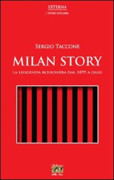 Milan story. La leggenda rossonera dal 1899 a oggi - Sergio Taccone | Thecosgala.com
