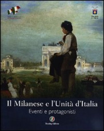 Il Milanese e l'Unità d'Italia. Eventi e protagonisti. Ediz. illustrata - M. Valle |