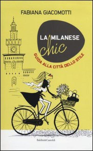 Milanese chic. Guida alla città dello stile (La) - Fabiana Giacomotti pdf epub