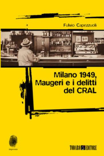 Milano 1949, Maugeri e i delitti del CRAL - Fulvio Capezzuoli  