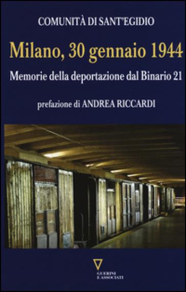 Milano, 30 gennaio 1944. Memorie della deportazione dal binario 21 - Comunità di Sant'Egidio |