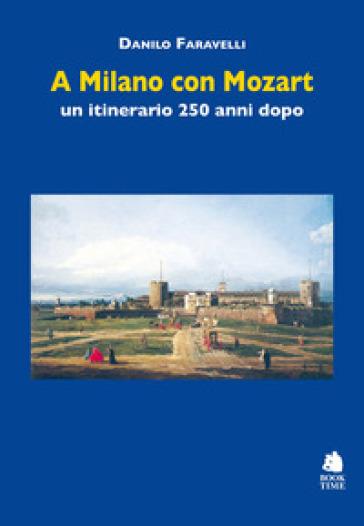A Milano con Mozart. Un itinerario 250 anni dopo - Danilo Faravelli   Rochesterscifianimecon.com