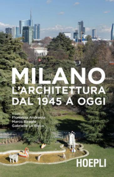 Milano. L'architettura dal 1945 a oggi. Ediz. illustrata - F. Andreola | Thecosgala.com