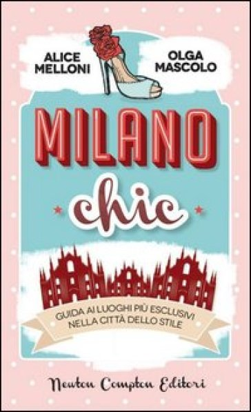 Milano chic. Guida ai luoghi più esclusivi nella città dello stiile - Olga Mascolo |
