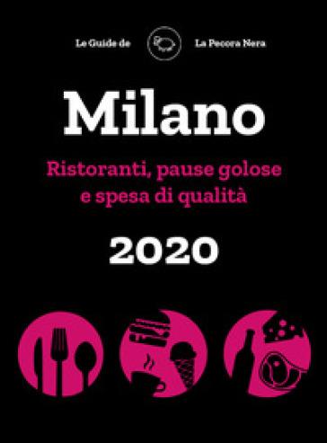 Milano de La Pecora Nera 2020. Ristoranti, pause golose e spesa di qualità - Simone Cargiani pdf epub