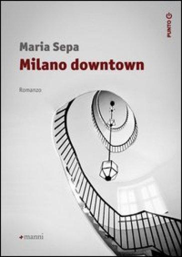 Milano downtown - Maria Sepa |