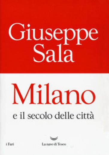 Milano e il secolo delle città - Giuseppe Sala |