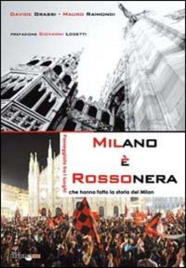 Milano è rossonera. Passeggiata tra i luoghi che hanno fatto la storia del Milan - Davide Grassi |
