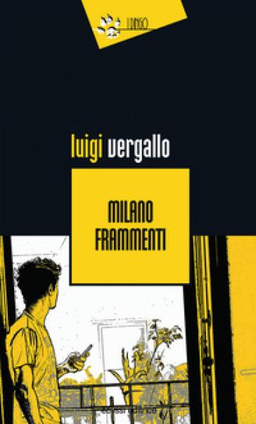 Milano frammenti - Luigi Vergallo |