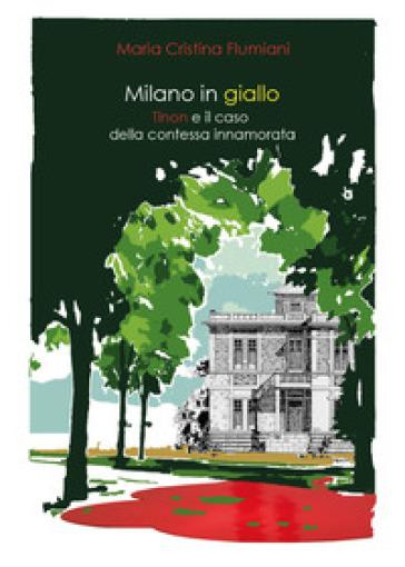 Milano in giallo. Il commissario Tinon e il caso della contessa innamorata - Maria Cristina Flumiani | Ericsfund.org