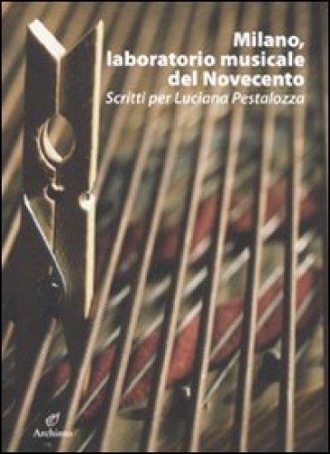 Milano, laboratorio musicale del Novecento. Scritti per Luciana Pestalozza. Con CD-ROM - O. Bossini |