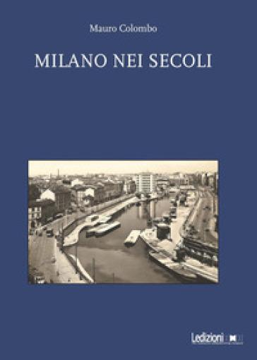 Milano nei secoli - Mauro Colombo |