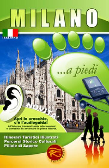 Milano... a piedi. Itinerari turistici illustrati. Percorsi storico culturali. Pillole di sapere. Con audioguida scaricabile online - F. Cantafio |