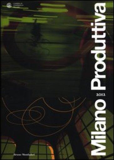 Milano produttiva 2012 - Camera di commercio di Milano pdf epub