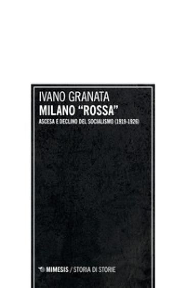 Milano «rossa». Ascesa e declino del socialismo (1919-1926) - Ivano Granata | Ericsfund.org