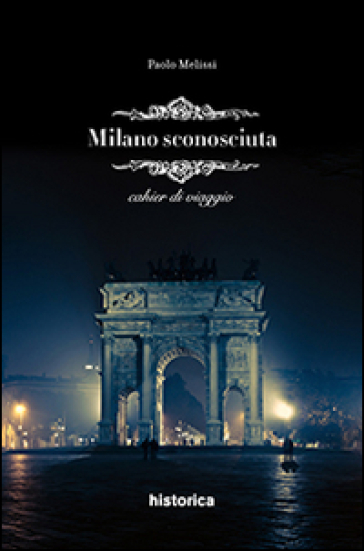 Milano sconosciuta - Paolo Melissi |