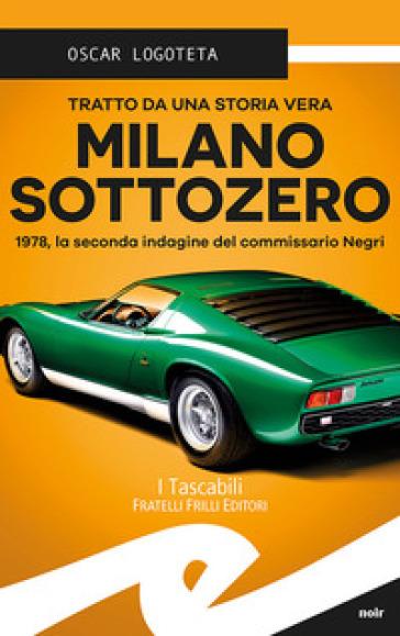 Milano sottozero. 1978, la seconda indagine del commissario Negri - Oscar Logoteta |