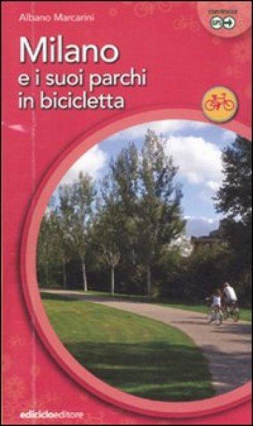 Milano e suoi parchi in bicicletta - Albano Marcarini |