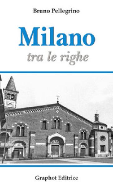 Milano tra le righe - Bruno Pellegrino |