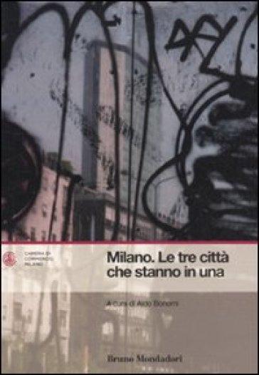 Milano. Le tre città che stanno in una - Andrea Bonomi  