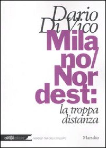 Milano/Nordest: la troppa distanza - Dario Di Vico |