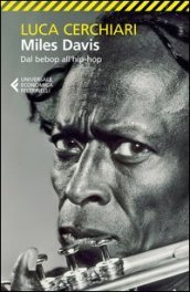 Miles Davis. Dal bebop all'hip-hop